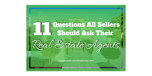 11 Significant Questions All Sellers Should Ask Their Real Estate Agents