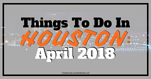 Things To Do In Houston April 2018