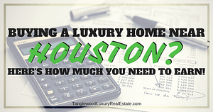 How Much You Need To Earn To Buy A Luxury Home Near Houston