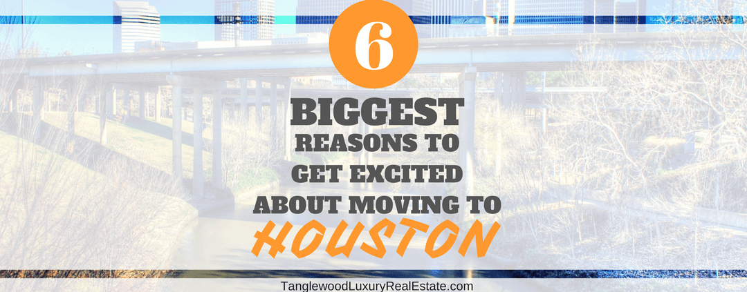 6 Biggest Reasons To Get Excited About Moving To Houston