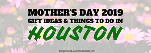 Mother's Day 2019: Gift Ideas And Things To Do In Houston