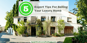 5 Expert Tips For Selling Your Luxury Home