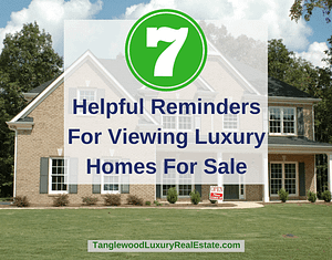 7 Helpful Reminders For Viewing Luxury Homes For Sale